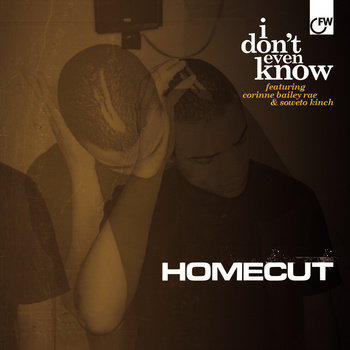 Homecut – I Don't Even Know feat Corinne Bailey Rae & Soweto Kinch