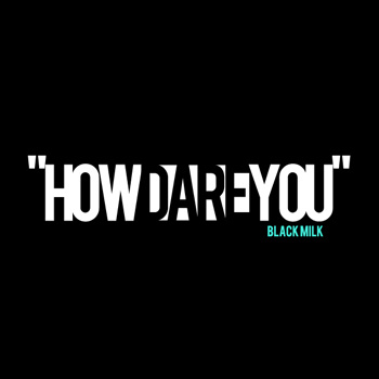 Black Milk – How Dare You