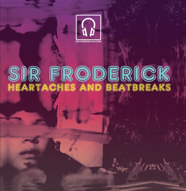 Sir Froderick – Heartaches & Beatbreaks