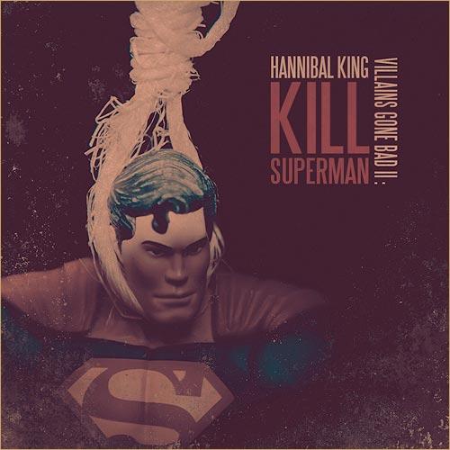 Hannibal King – Villains Gone Bad II: Kill Superman