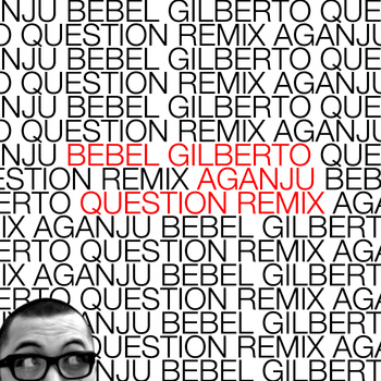 Bebel Gilberto – Aganju Question RMX