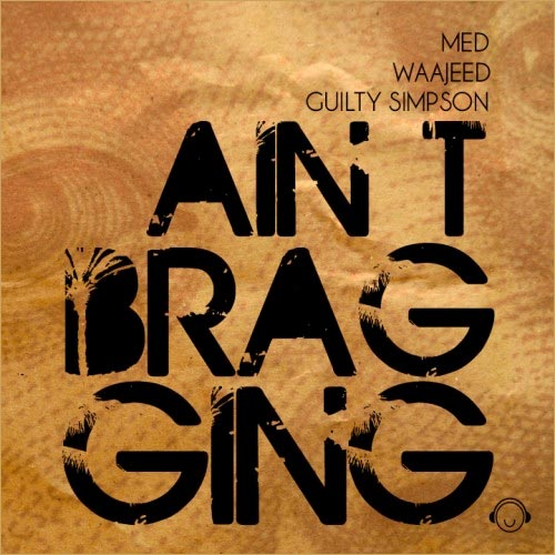 Med x Waajeed x Guilty Simpson – Ain't Bragging