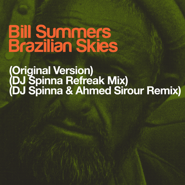 Bill Summers – Brazilian Skies (DJ Spinna & Ahmed Sirour Remix)