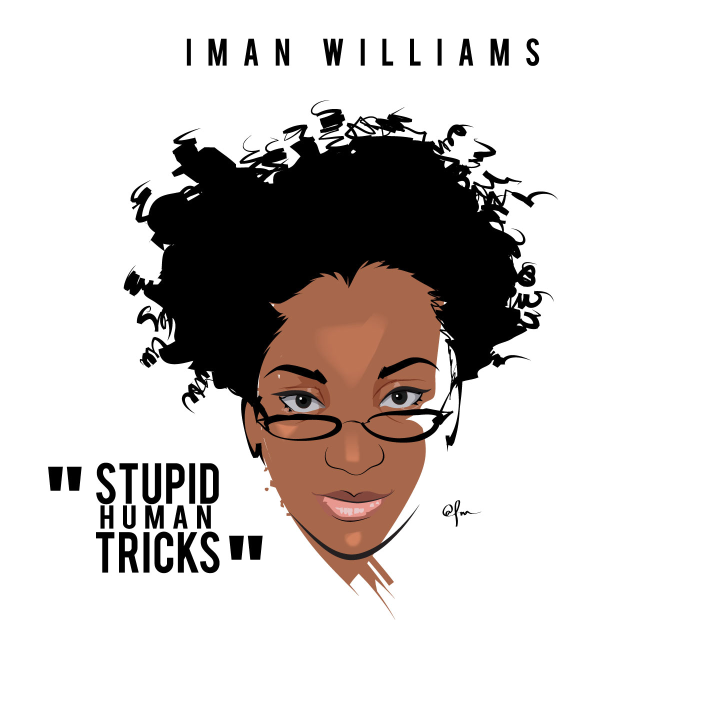Iman Williams – Stupid Human Tricks