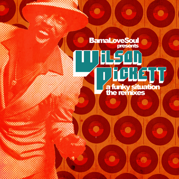 BamaLoveSoul presents: Wilson Pickett – a funky situation [the remixes] promo