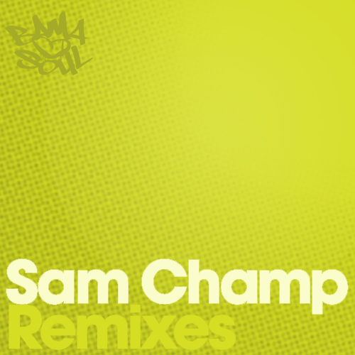BamaLoveSoul presents Sam Champ Remixes