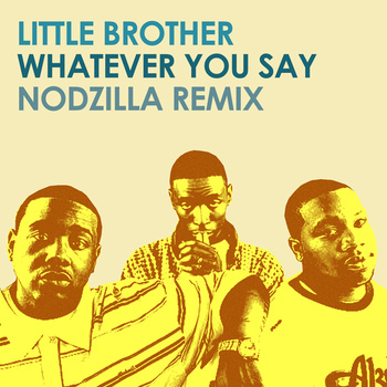 Little Brother – Whatever You Say (Nodzilla Remix)