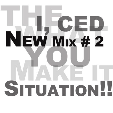 I, CED – MIX #2: What You Make It Situation