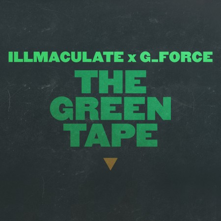 Illmaculate x G Force – The Green Tape (Download)
