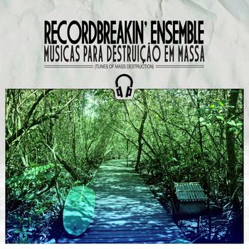 Record Breakin' Ensemble – Musicas Para Destruição em Massa
