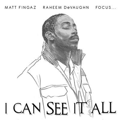Matt Fingaz, Raheem DeVaughn & Focus – I Can See it All