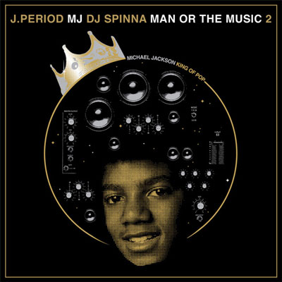 J.Period x DJ Spinna – Michael Jackson: Man or the Music 2 (Mix)