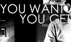 Freddie Joachim – You Want You Get