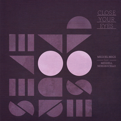 Miguel Migs feat Me'shell N'degeocello – Close Your Eyes (Osunlade's Yoruba Soul Mix)