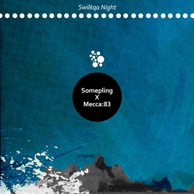 Somepling x Mecca:83 – Swilkqa Night (Download)