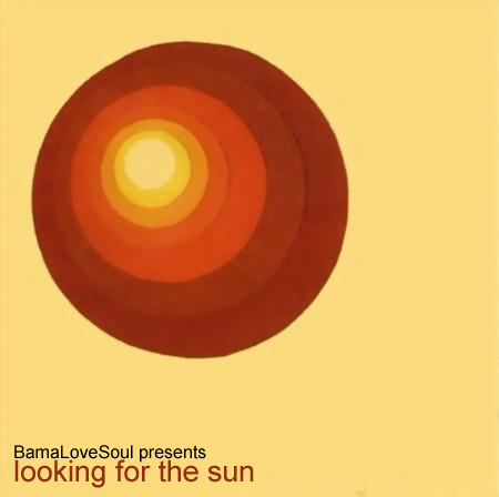 BamaLoveSoul Presents – Looking For The Sun [Download]