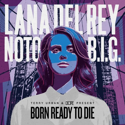 Lana Del Rey and Notorious B.I.G. – Born Ready To Die
