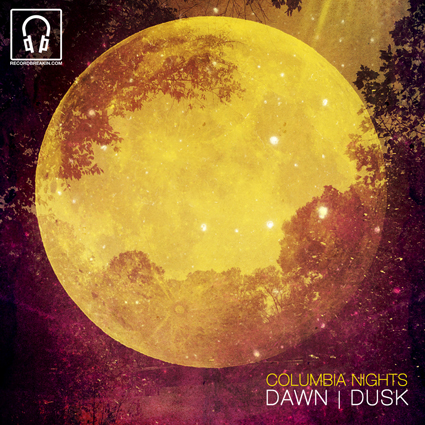 Columbia Nights – Dawn | Dusk