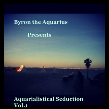 Byron the Aquarius: Aquarialistical Seduction Vol.1