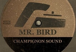 Mr Bird – Champignon Sound