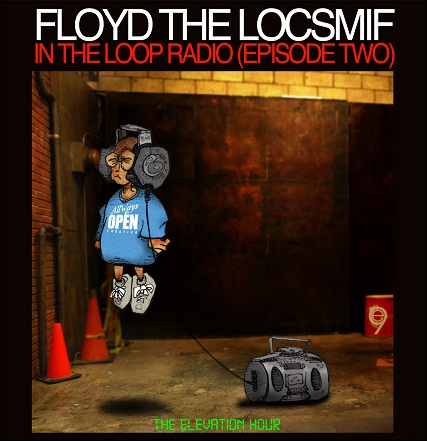 Floyd The Locsmif – In The Loop Radio Episode 2:The Elevation Hour