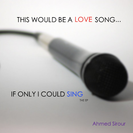 Ahmed Sirour – This Would Be a Love Song…If Only I Could Sing