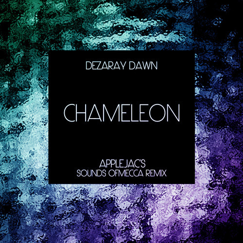 Dezaray Dawn – Chameleon (Applejac's Sounds of Mecca Remix)