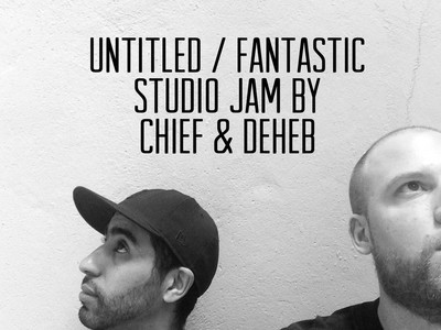 Chief x Deheb – Untitled / Fantastic (Studio Jam)