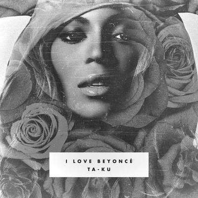 Ta-Ku – I Love Beyonce