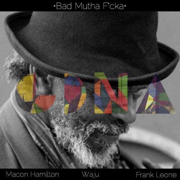 GDNA – Bad Mutha F*cka Featuring Macon Hamilton, Frank Leone, & Waju