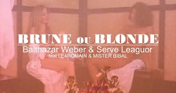 Balthazar Weber & Serve Leaguor – Brune ou Blonde feat. Le4Romain & Mister Bibal