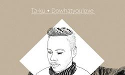 Ta-Ku – Dowhatyoulove