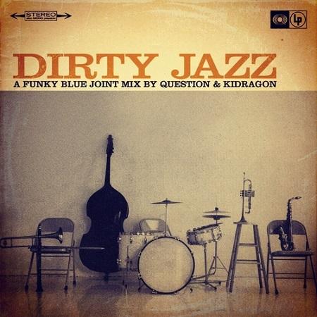 Question & Kidragon – Dirty Jazz (Mix)