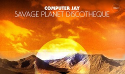 Computer Jay – Savage Planet Discotheque vol. 2 (Album Review)