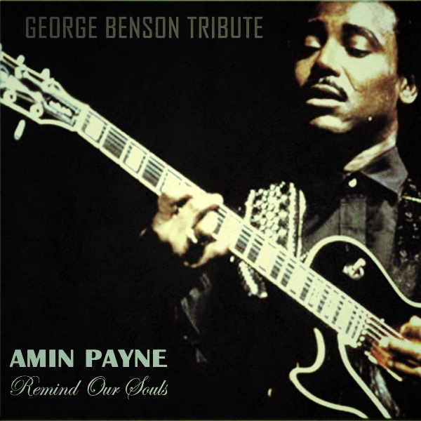 AMIN PAYNE – Remind Our Souls (George Benson Tribute)