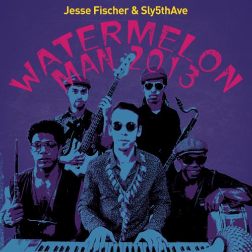 Jesse Fischer & Sly5thAve – Watermelon Man 2013