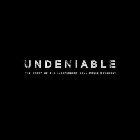 Undeniable – The Story Of The Independent Soul Music Movement (Documentary)