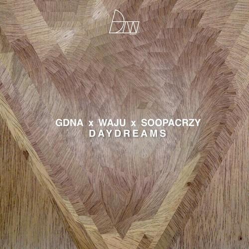 GDNA X Waju x Soopacrzy – Day Dreams (Download)