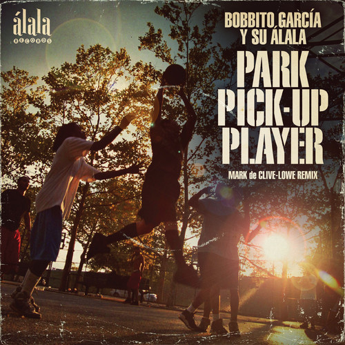 Bobbito García Y Su Álala – Park Pick-Up Player (Mark de Clive-Lowe remix)