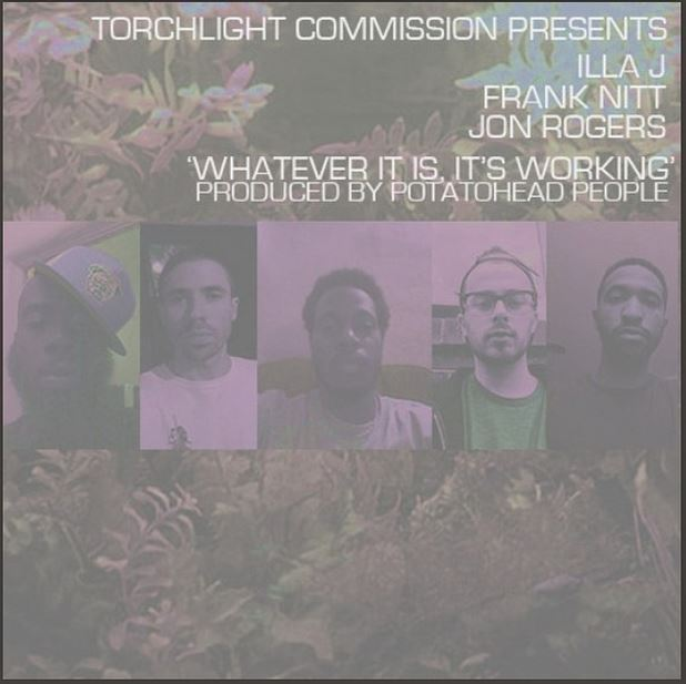 TorchLight Commission – Whatever It Is, It's Working Ft. Illa J, Frank Nitt & Jon Rogers