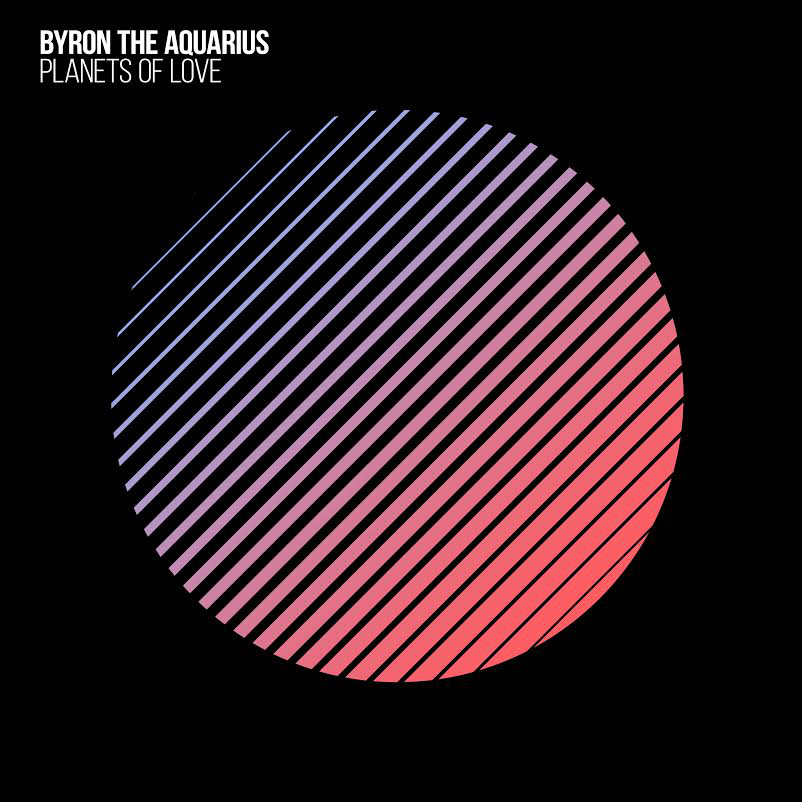 Byron the Aquarius – Planets of Love EP (Download)