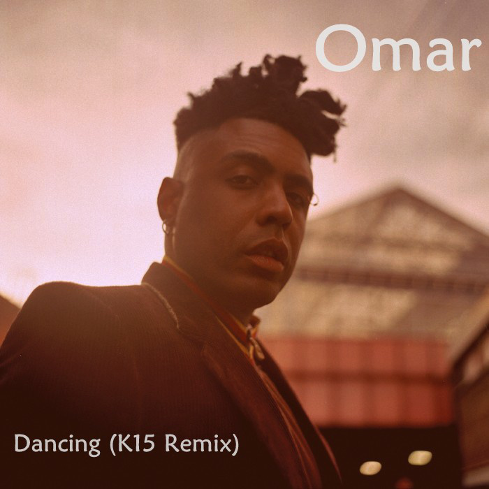 Omar – Dancing (K15 Remix)