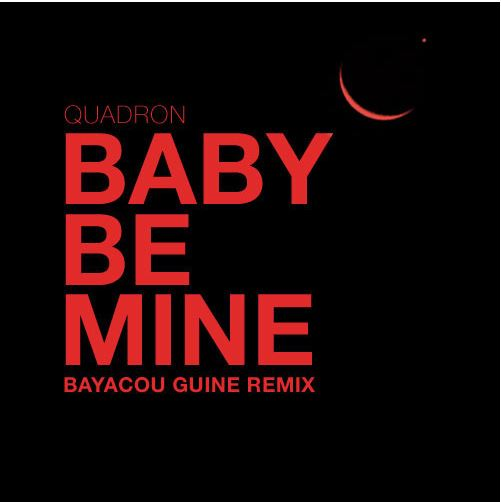 Quadron – Baby Be Mine (Bayacou Guine Remix)