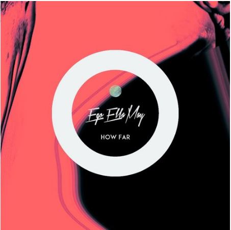 Ego Ella May – How Far