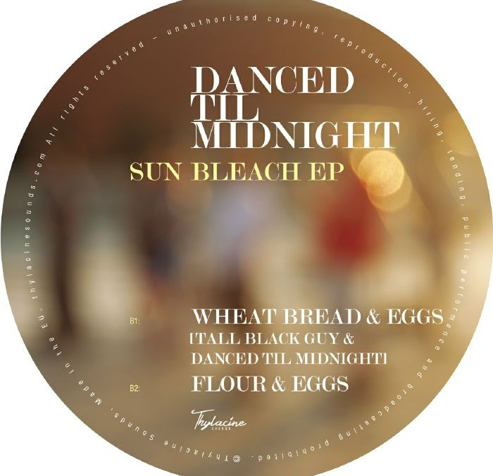Danced til Midnight – Wheat Bread & Eggs (feat Tall Black Guy)
