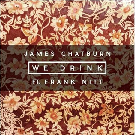 James Chatburn – We Drink feat Frank Nitt