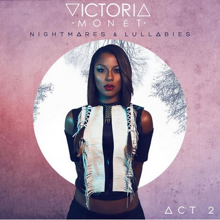 Victoria Monet – NIghtmares & Lullabies Acts I & II
