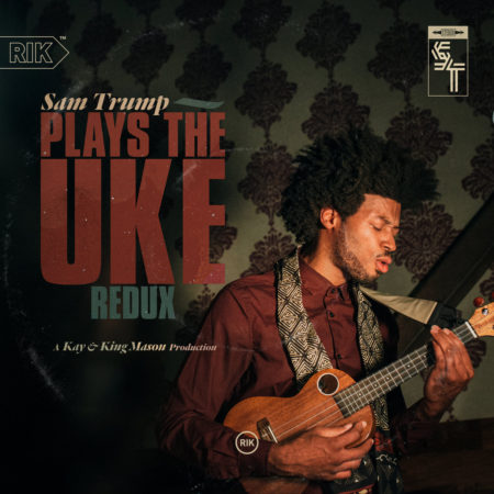 Sam Trump – Sam Trump Plays the Uke (Kay & King Mason Redux)
