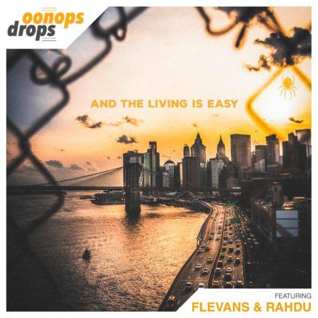 Oonops Drops – And The Living Is Easy ft Flevans & DJ Rahdu (Brooklyn Radio Guest Mix)