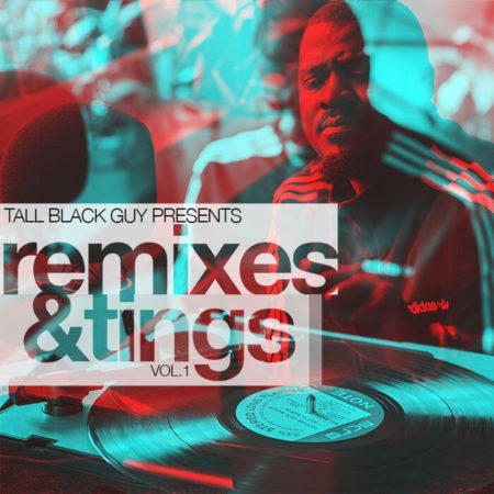Tall Black Guy – Remixes And Tings Vol1